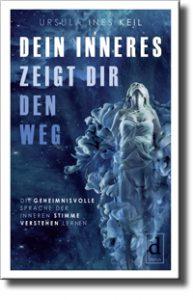 Die geheimnisvolle Sprache der inneren Stimme verstehen lernen, Ursula Ines Keil, ISBN 978-3-9820125-7-5