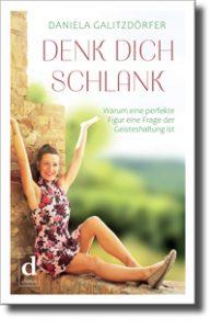 DENK DICH SCHLANK – Warum eine perfekte Figur eine Frage der Geisteshaltung ist von Daniela Galitzdörfer