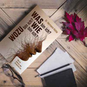 WAS BIN ICH? WIE BIN ICH? WOZU BIN ICH?, Wie ich erkenne, wer ich wirklich bin von Dr. Hermann Ruehle, ISBN 978-3-9819383-4-0